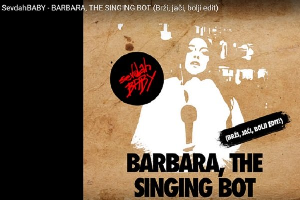 SevdahBABY - BARBARA, THE SINGING BOT